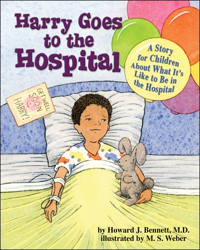 Harry Goes to the Hospital: A Story for Children About What It's Like to