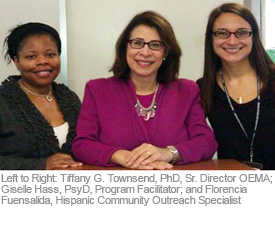 Left to Right: Tiffany G. Townsend, PhD, Sr. Director OEMA; Giselle Hass, PsyD, Program Facilitator; and Florencia Fuensalida, Hispanic Community Outreach Specialist