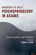 Handbook of Adult Psychopathology in Asians: Theory, Diagnosis, and Treatment