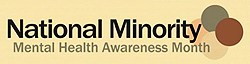 National Minority Mental Health Awareness Month helps to keep building awareness of the importance of mental health and mental health supports in every community.