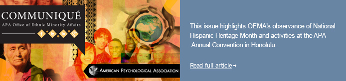 This issue highlights OEMA's observance of National Hispanic Heritage Month and activities at the APA Annual Convention in Honolulu.