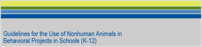 Guidelines for the Use of Nonhuman Animals in Behavioral Projects in Schools (K-12)