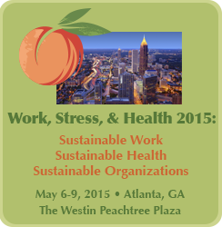Work, Stress and Health 2015: Sustainable Work; Sustainable Health; Sustainable Organizations
